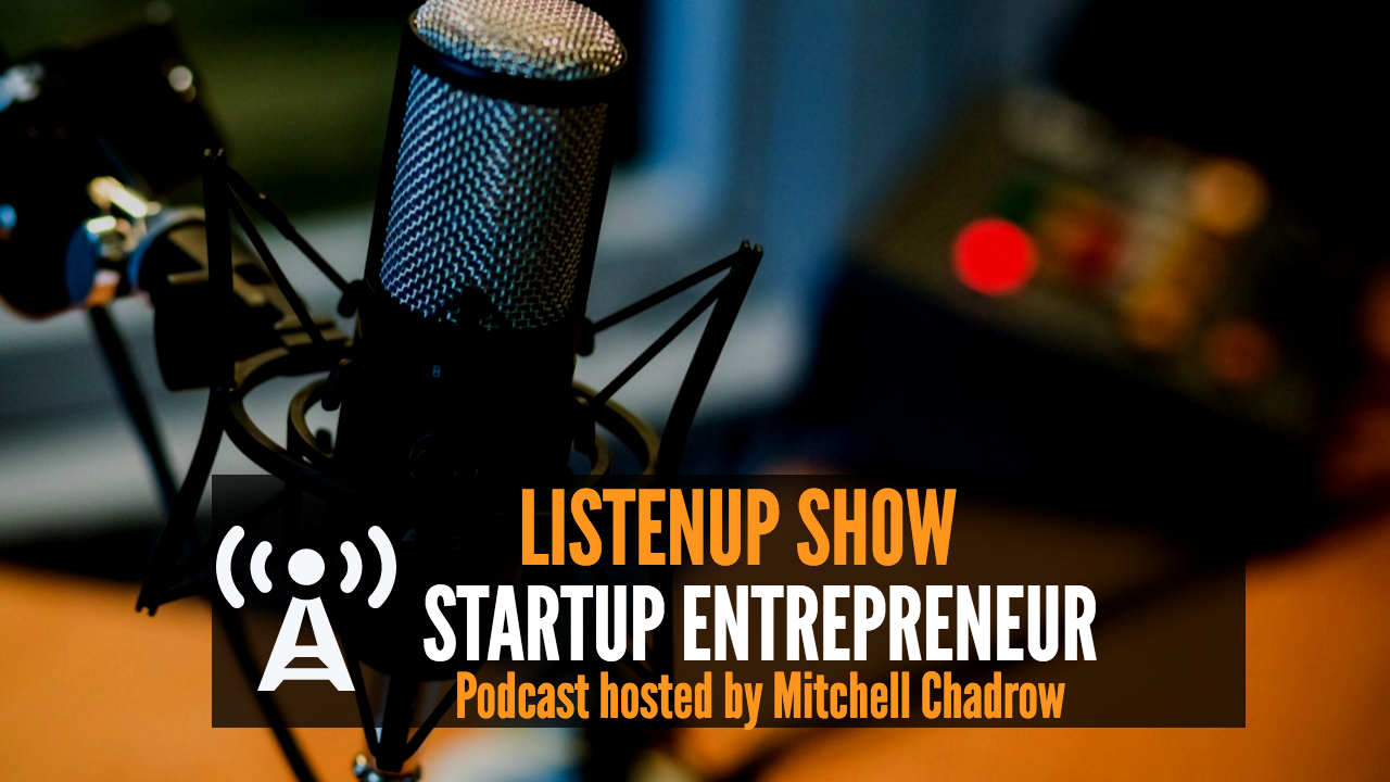 listenup-show-startup-entrepreneur-podcast-hosted-by-mitchell-chadrow-home-page-website-photo-vip